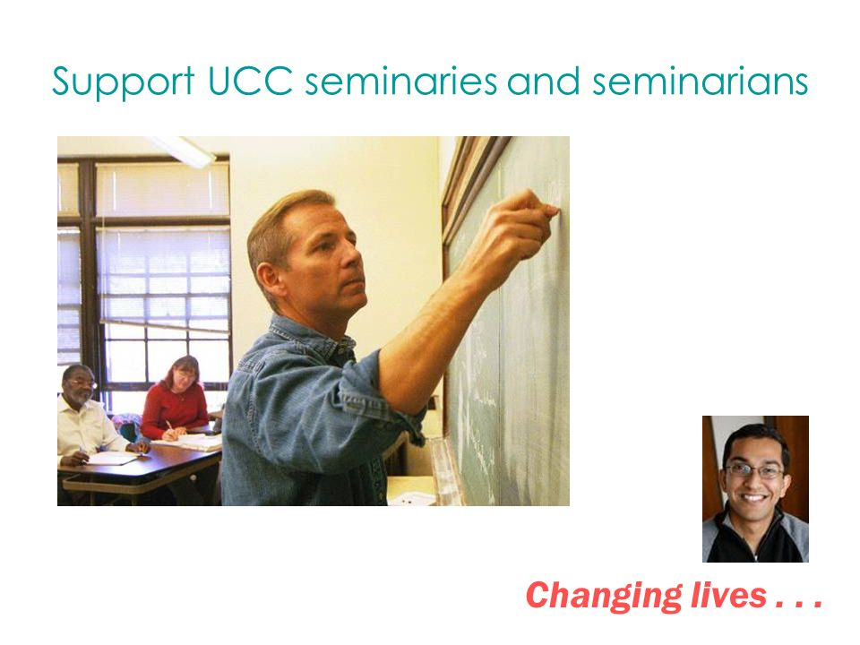 Support UCC seminaries and seminarians Changing lives...