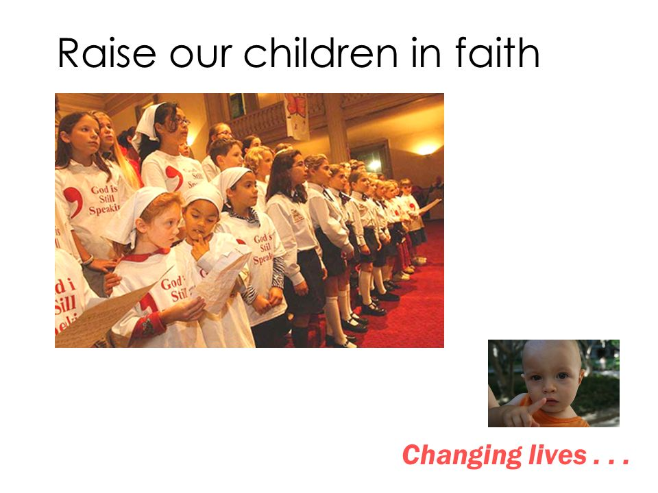 Changing lives... Raise our children in faith