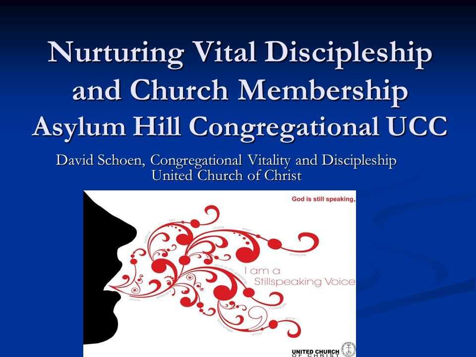 Nurturing Vital Discipleship and Church Membership Asylum Hill Congregational UCC Nurturing Vital Discipleship and Church Membership Asylum Hill Congregational UCC David Schoen, Congregational Vitality and Discipleship United Church of Christ
