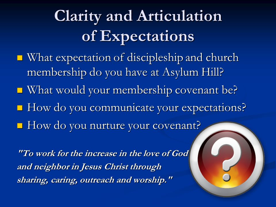 Clarity and Articulation of Expectations What expectation of discipleship and church membership do you have at Asylum Hill.