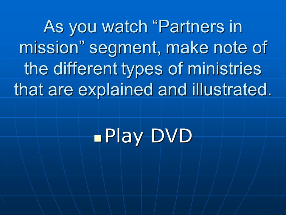 As you watch Partners in mission segment, make note of the different types of ministries that are explained and illustrated.