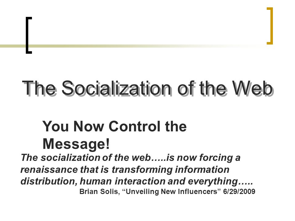 The Socialization of the Web You Now Control the Message.