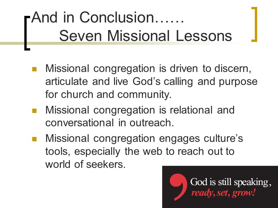 Missional congregation is driven to discern, articulate and live Gods calling and purpose for church and community.