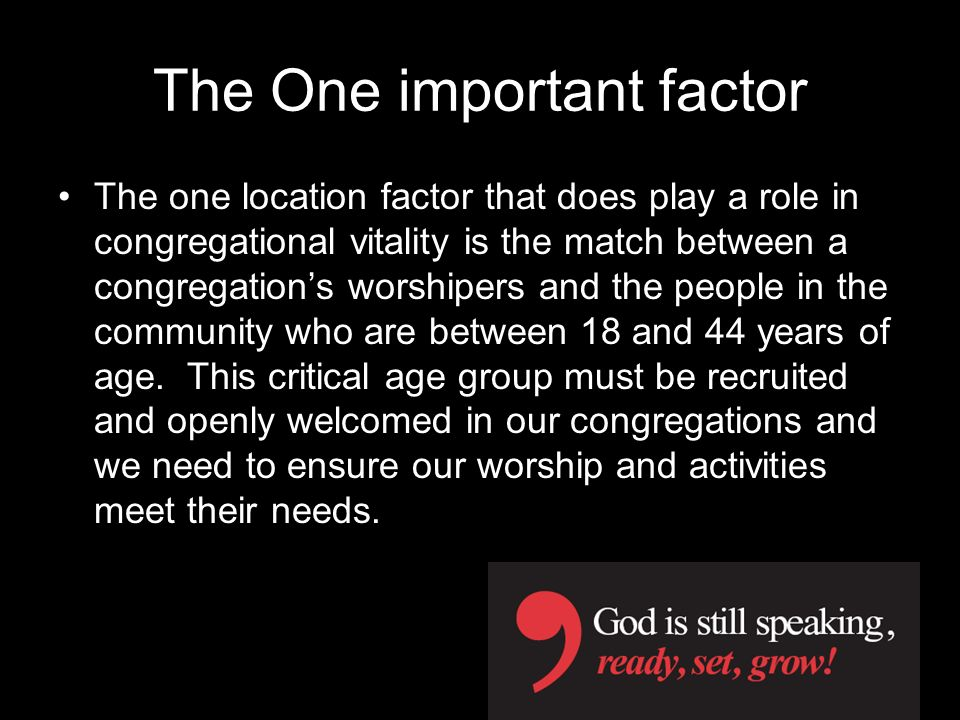 The One important factor The one location factor that does play a role in congregational vitality is the match between a congregations worshipers and