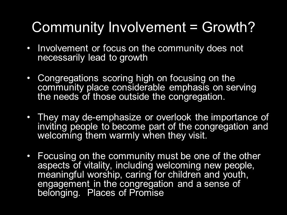 Community Involvement = Growth? Involvement or focus on the community does not necessarily lead to growth Congregations scoring high on focusing on th