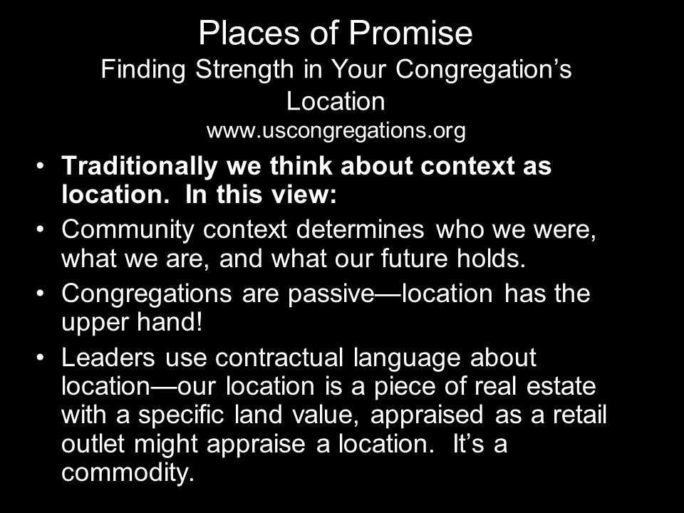 Places of Promise Finding Strength in Your Congregations Location www.uscongregations.org Traditionally we think about context as location. In this vi