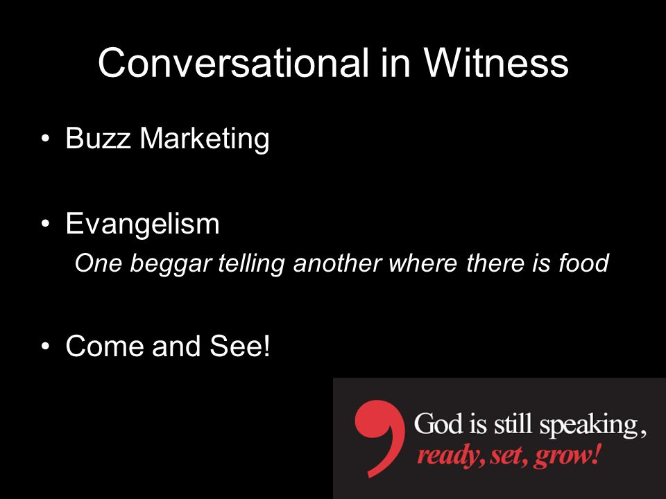 Conversational in Witness Buzz Marketing Evangelism One beggar telling another where there is food Come and See!