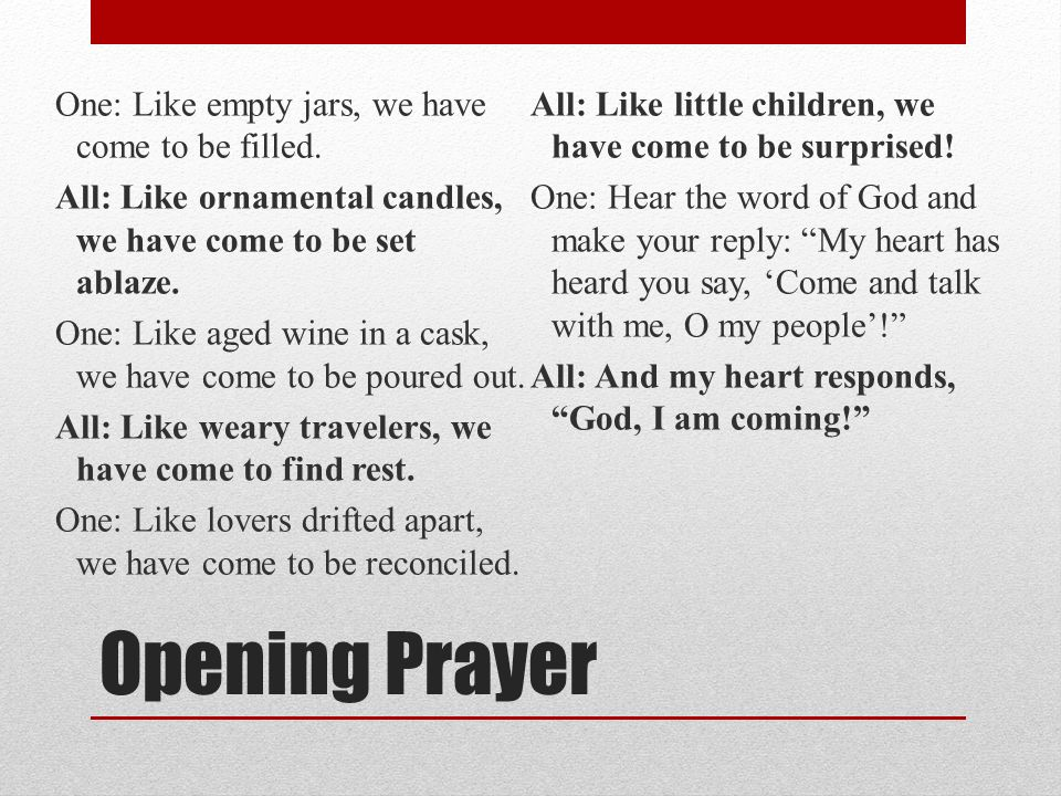 Opening Prayer One: Like empty jars, we have come to be filled.
