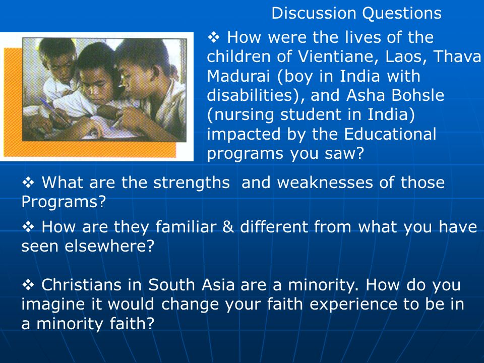 Discussion Questions How are they familiar & different from what you have seen elsewhere? Christians in South Asia are a minority. How do you imagine