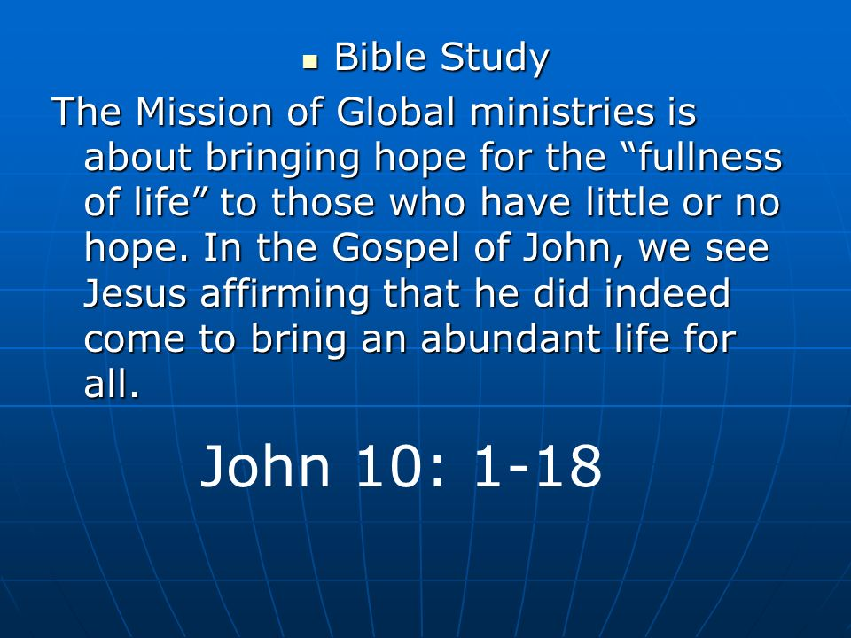 John 10: 1-18 Bible Study Bible Study The Mission of Global ministries is about bringing hope for the fullness of life to those who have little or no
