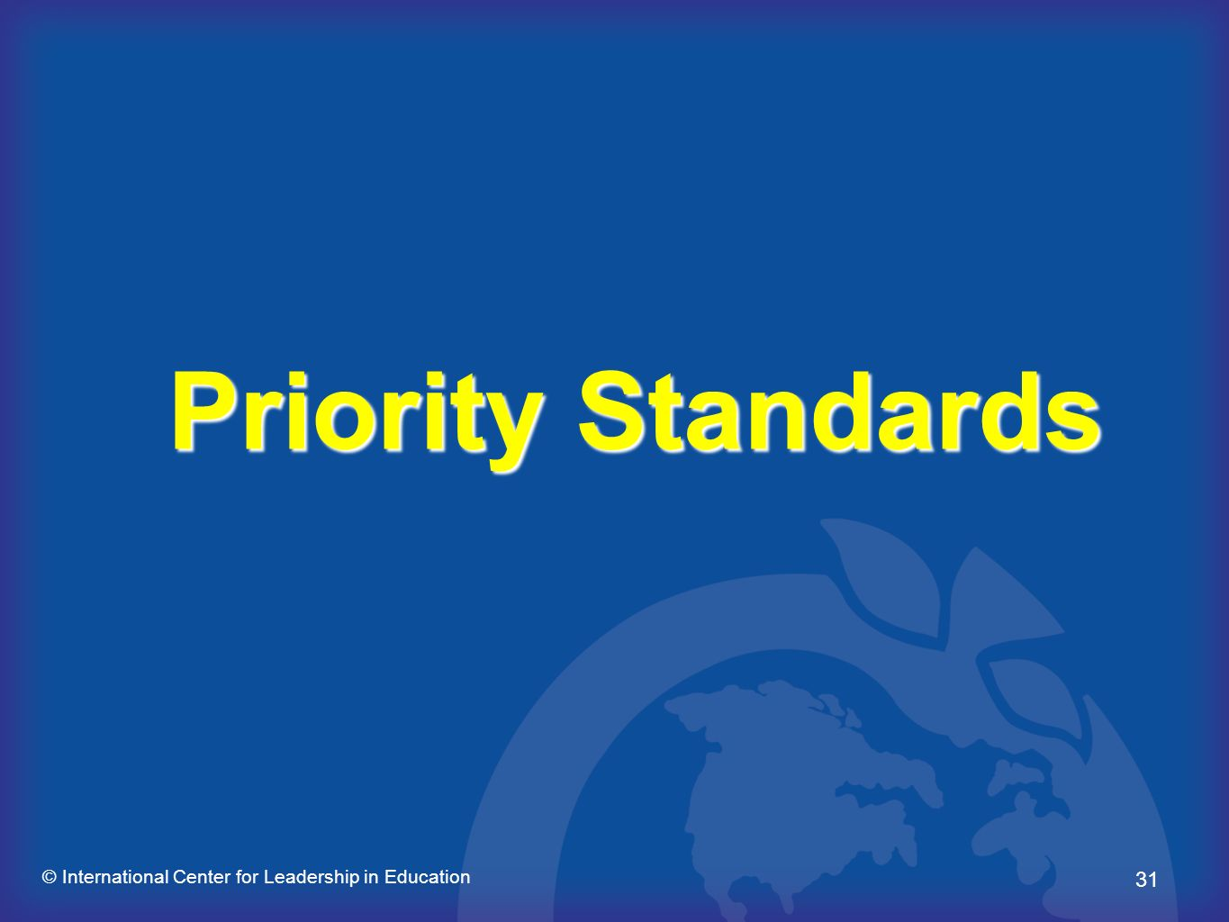 31 © International Center for Leadership in Education Priority Standards