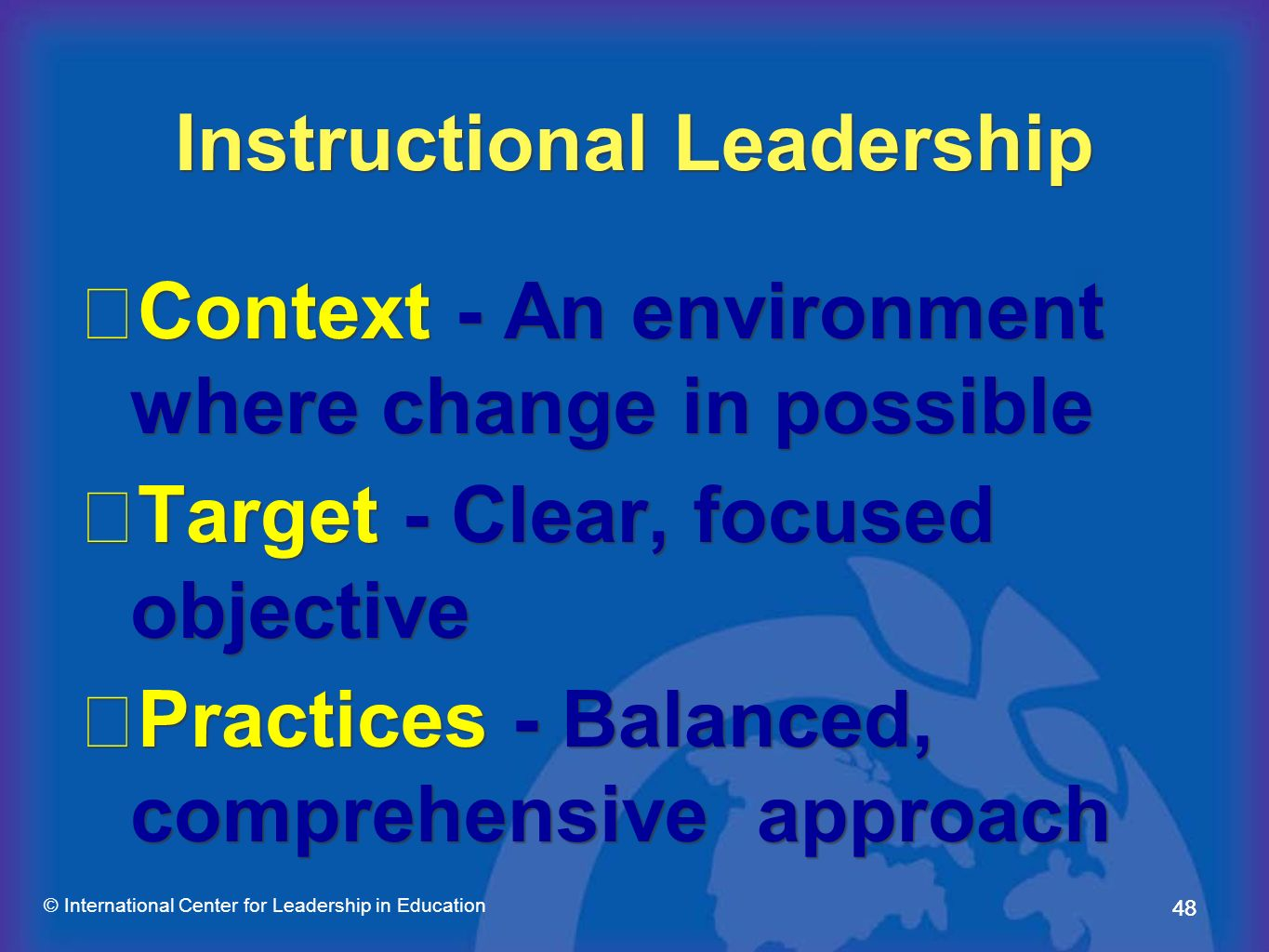 48 © International Center for Leadership in Education Context - An environment where change in possible Target - Clear, focused objective Practices -