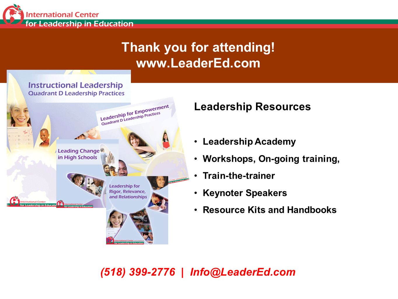 Thank you for attending! www.LeaderEd.com (518) 399-2776 | Info@LeaderEd.com Leadership Resources Leadership Academy Workshops, On-going training, Tra