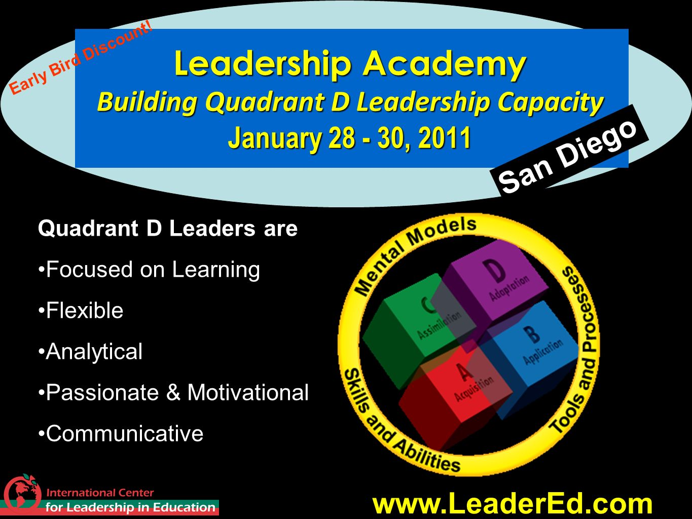 Leadership Academy Building Quadrant D Leadership Capacity January 28 - 30, 2011 www.LeaderEd.com San Diego Quadrant D Leaders are Focused on Learning