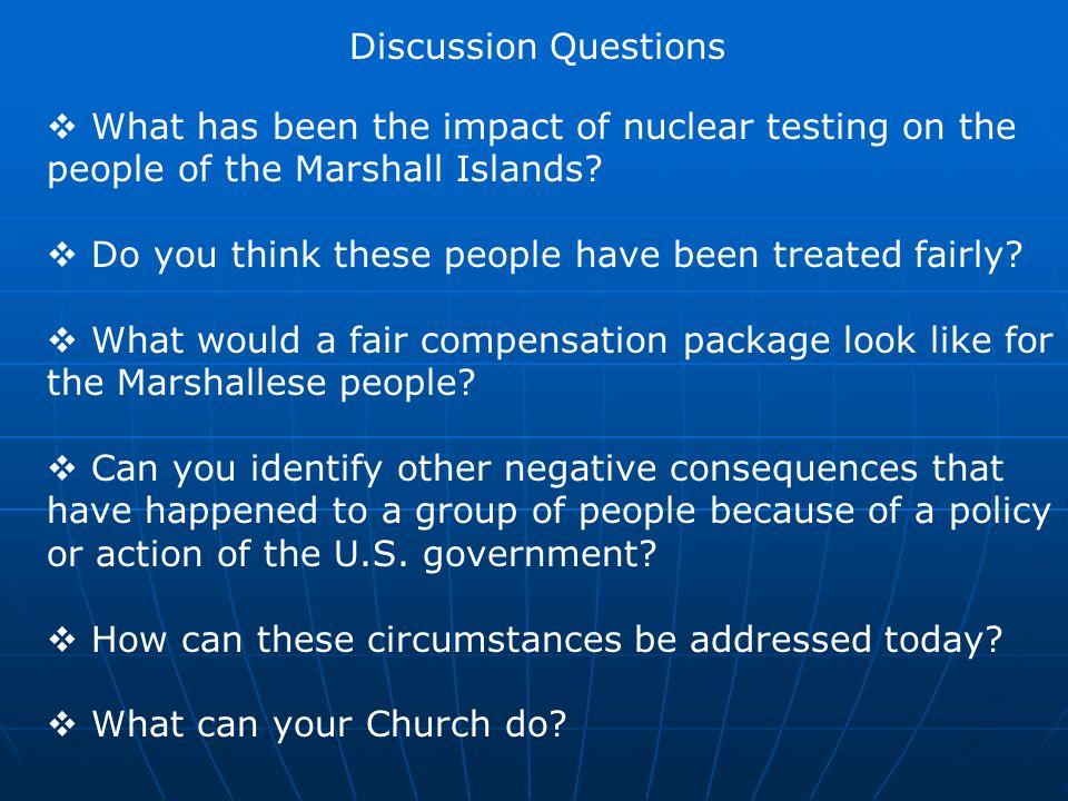 Discussion Questions What has been the impact of nuclear testing on the people of the Marshall Islands.