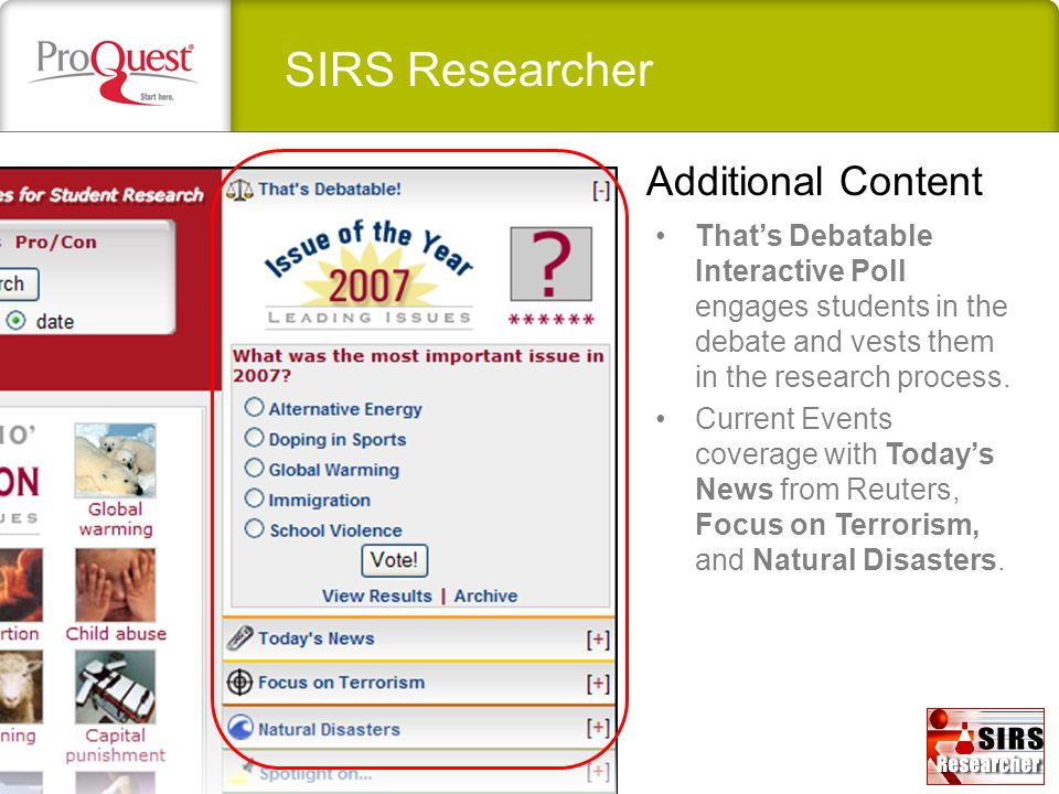 SIRS Researcher Thats Debatable Interactive Poll engages students in the debate and vests them in the research process. Current Events coverage with T