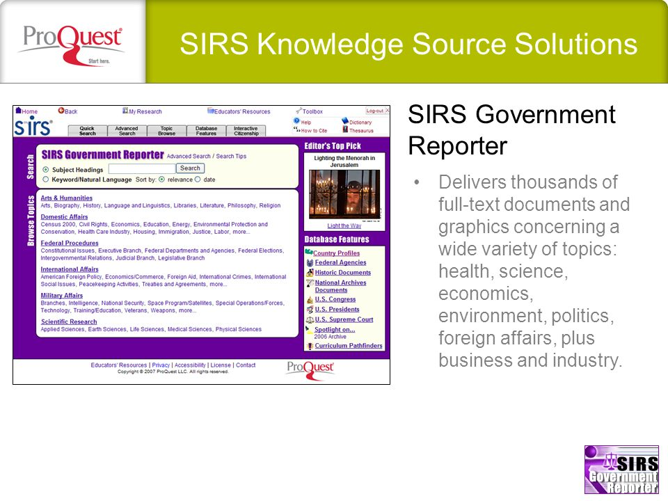 SIRS Knowledge Source Solutions Delivers thousands of full-text documents and graphics concerning a wide variety of topics: health, science, economics