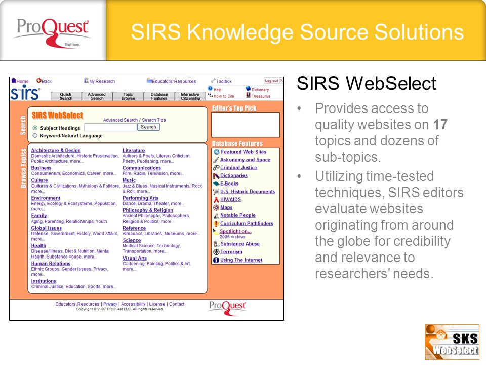 SIRS Knowledge Source Solutions Provides access to quality websites on 17 topics and dozens of sub-topics. Utilizing time-tested techniques, SIRS edit