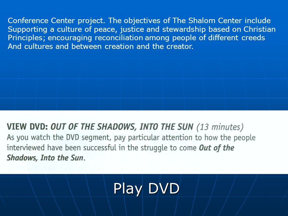 Play DVD Conference Center project. The objectives of The Shalom Center include Supporting a culture of peace, justice and stewardship based on Christ