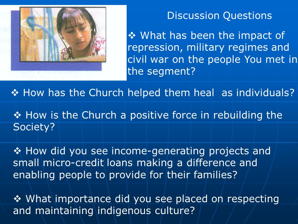Discussion Questions How is the Church a positive force in rebuilding the Society? How did you see income-generating projects and small micro-credit l