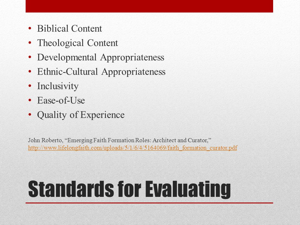 Standards for Evaluating Biblical Content Theological Content Developmental Appropriateness Ethnic-­Cultural Appropriateness Inclusivity Ease-­of-­Use