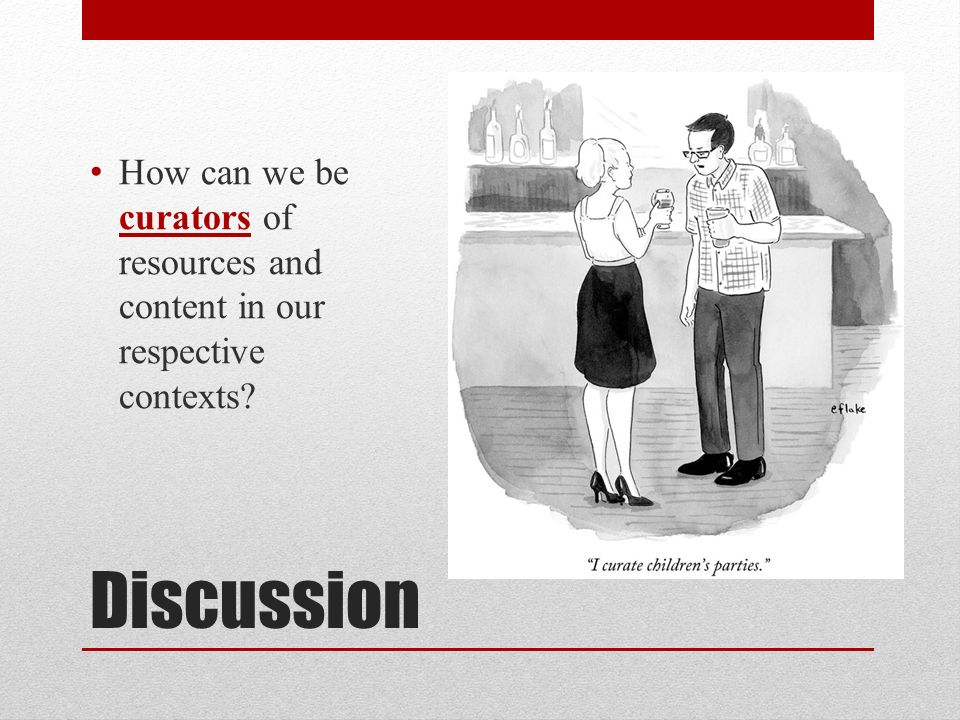 Discussion How can we be curators of resources and content in our respective contexts?