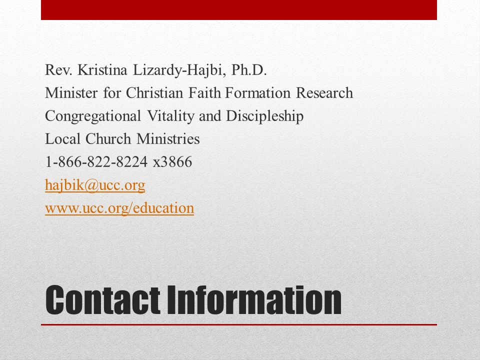 Contact Information Rev. Kristina Lizardy-Hajbi, Ph.D. Minister for Christian Faith Formation Research Congregational Vitality and Discipleship Local