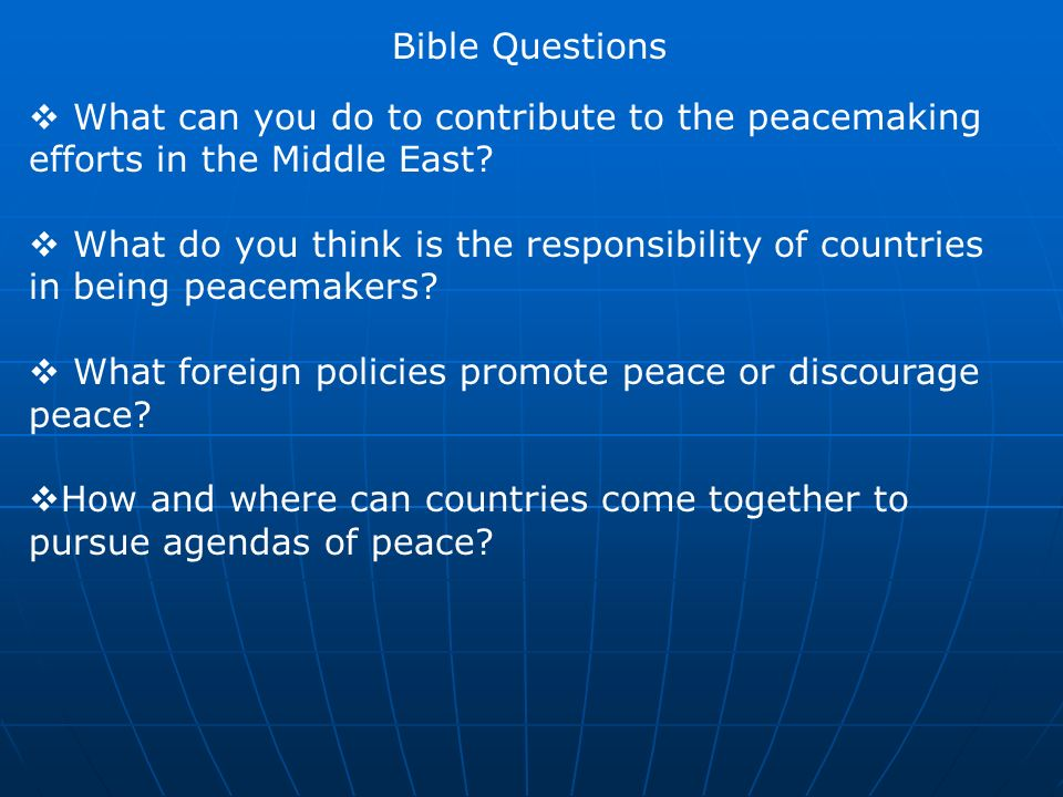 What can you do to contribute to the peacemaking efforts in the Middle East? What do you think is the responsibility of countries in being peacemakers