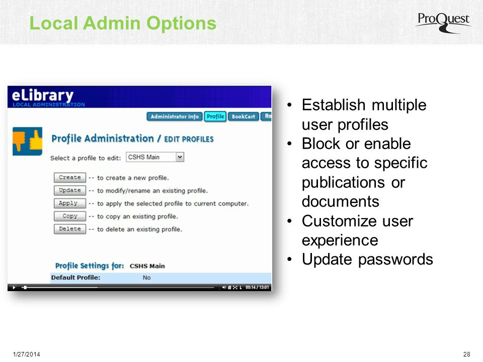 1/27/201428 Local Admin Options Establish multiple user profiles Block or enable access to specific publications or documents Customize user experience Update passwords