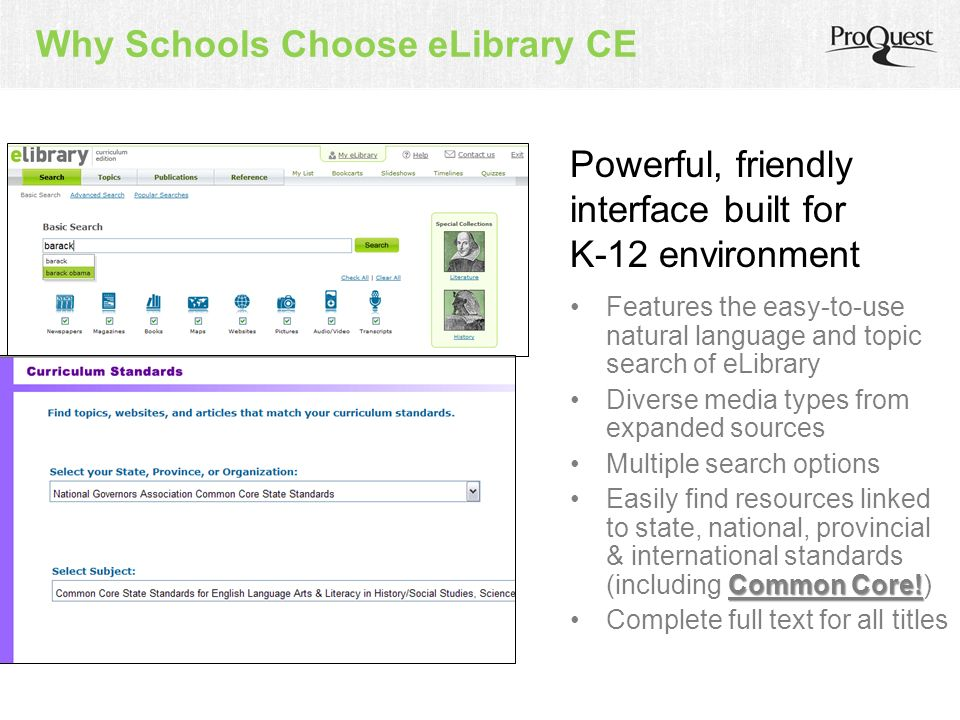 Why Schools Choose eLibrary CE Features the easy-to-use natural language and topic search of eLibrary Diverse media types from expanded sources Multip