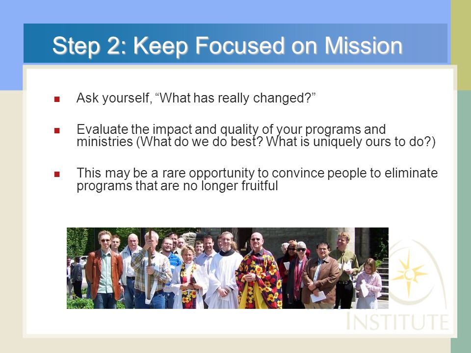 Step 2: Keep Focused on Mission Ask yourself, What has really changed.