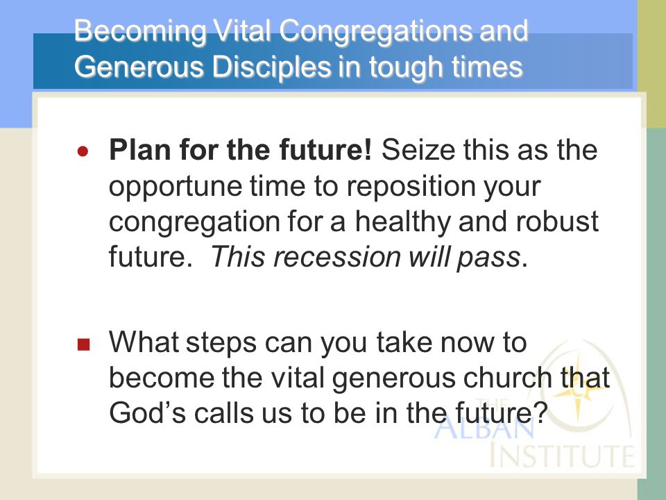 Becoming Vital Congregations and Generous Disciples in tough times Plan for the future.