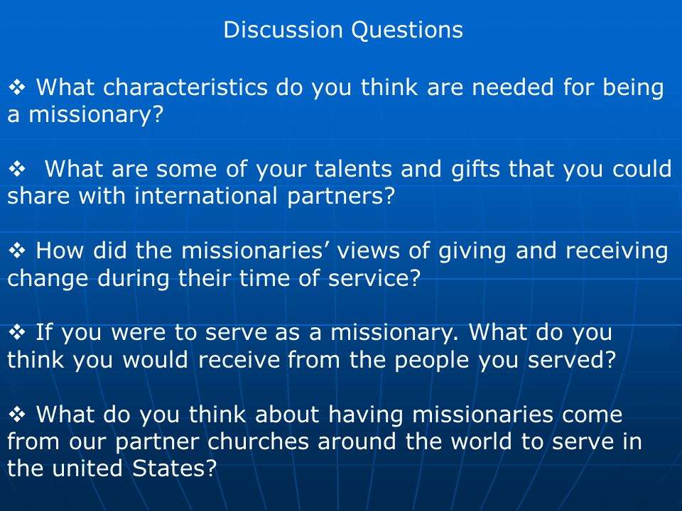 Discussion Questions What characteristics do you think are needed for being a missionary.