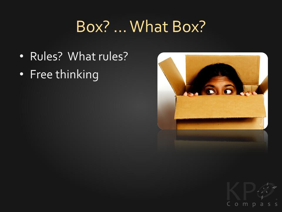 Box … What Box Rules What rules Free thinking