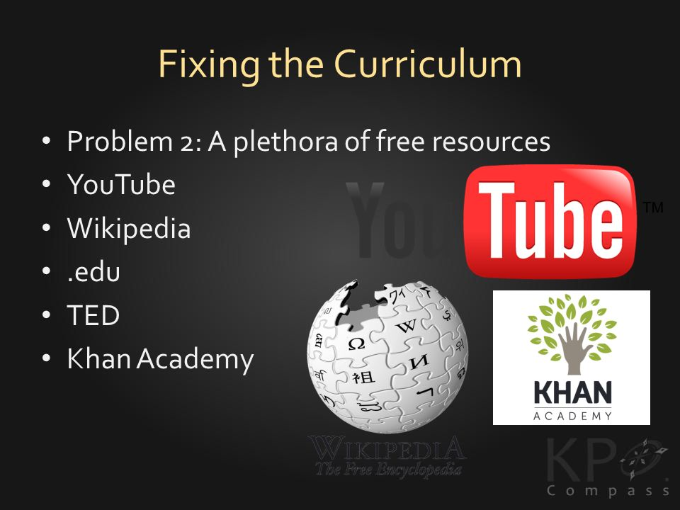 Fixing the Curriculum Problem 2: A plethora of free resources YouTube Wikipedia.edu TED Khan Academy