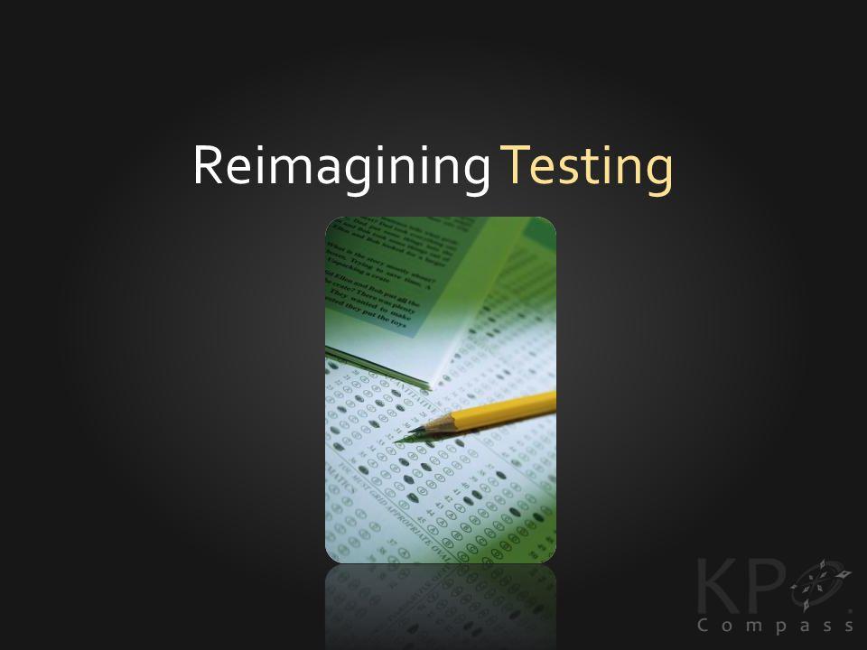 Reimagining Testing