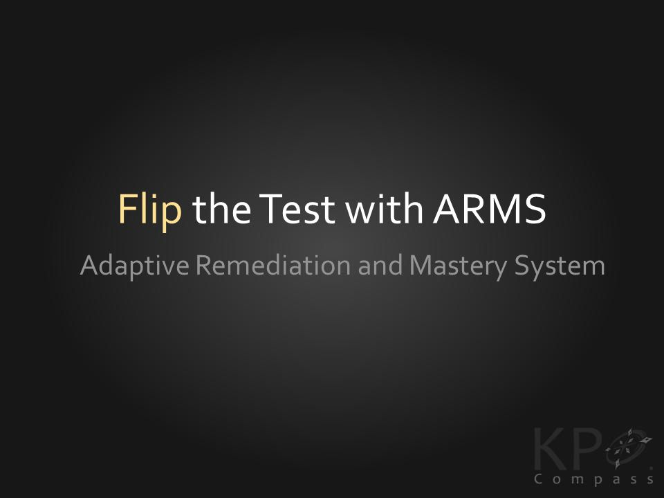 Flip the Test with ARMS Adaptive Remediation and Mastery System