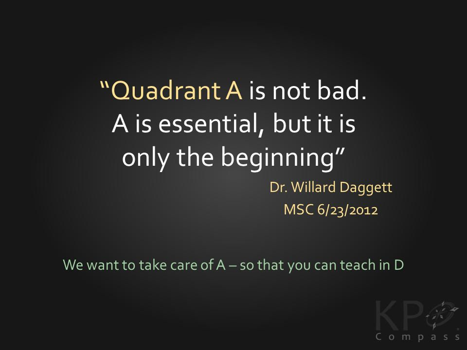 Quadrant A is not bad. A is essential, but it is only the beginning Dr.