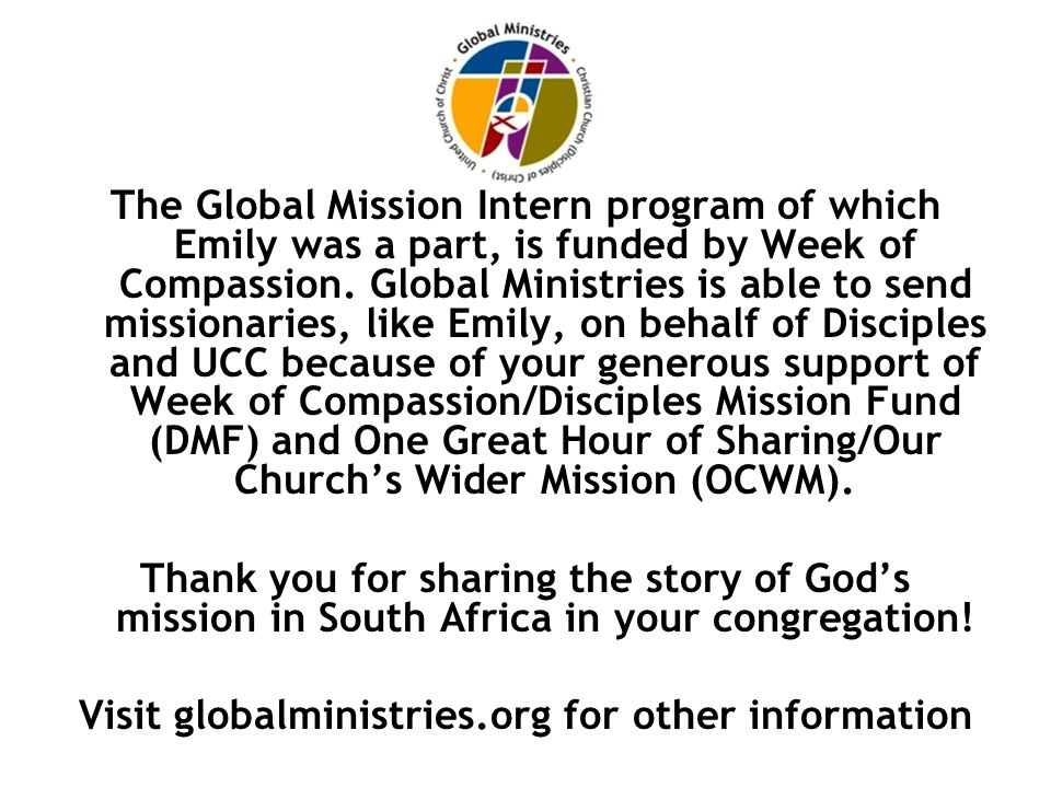 The Global Mission Intern program of which Emily was a part, is funded by Week of Compassion.