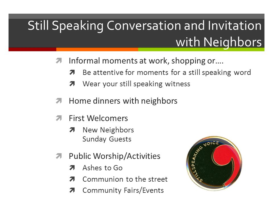 Still Speaking Conversation and Invitation with Neighbors Informal moments at work, shopping or….