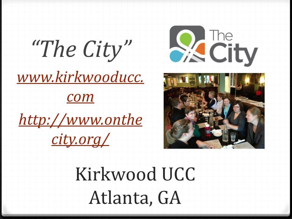 Kirkwood UCC Atlanta, GA The City www.kirkwooducc. com http://www.onthe city.org/