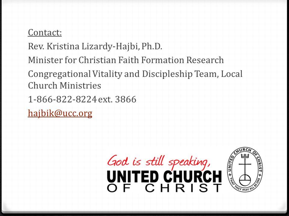 Contact: Rev. Kristina Lizardy-Hajbi, Ph.D. Minister for Christian Faith Formation Research Congregational Vitality and Discipleship Team, Local Churc