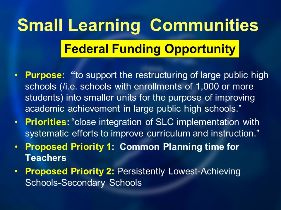 Purpose: to support the restructuring of large public high schools (/i.e. schools with enrollments of 1,000 or more students) into smaller units for t
