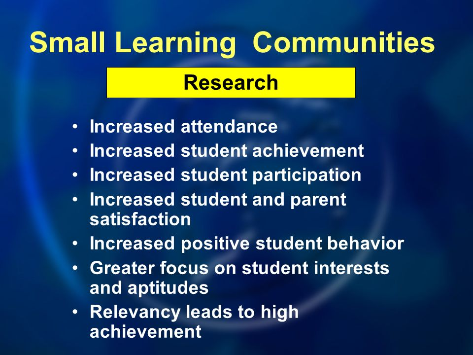 Small Learning Communities Increased attendance Increased student achievement Increased student participation Increased student and parent satisfactio