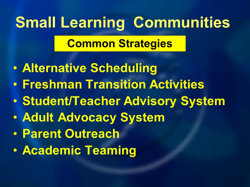 Alternative Scheduling Freshman Transition Activities Student/Teacher Advisory System Adult Advocacy System Parent Outreach Academic Teaming Common St