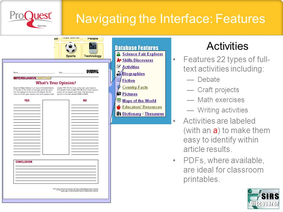 Navigating the Interface: Features Features 22 types of full- text activities including: Debate Craft projects Math exercises Writing activities Activities are labeled (with an a) to make them easy to identify within article results.