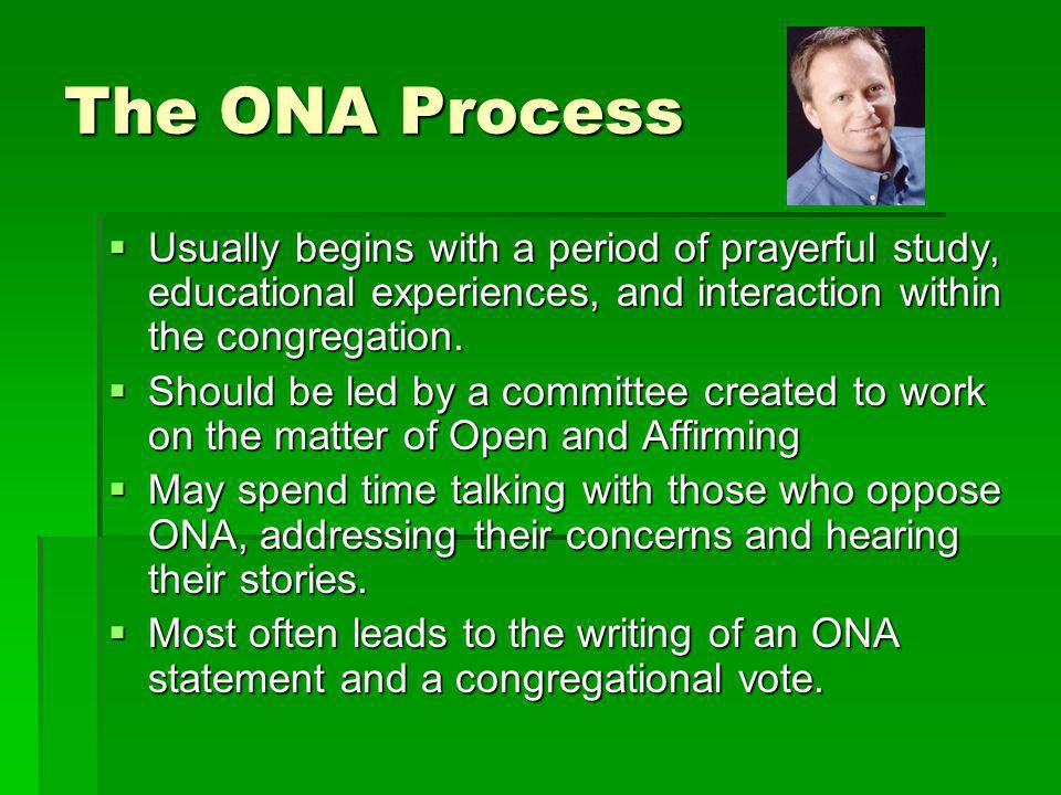 The ONA Process Usually begins with a period of prayerful study, educational experiences, and interaction within the congregation.