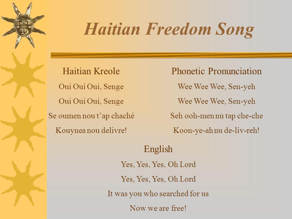 Haitian Freedom Song Haitian Kreole Oui Oui Oui, Senge Se oumen nou tap chaché Kouynea nou delivre! Phonetic Pronunciation Wee Wee Wee, Sen-yeh Seh oo