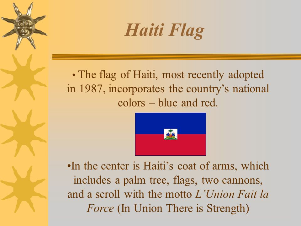 Haiti Flag The flag of Haiti, most recently adopted in 1987, incorporates the countrys national colors – blue and red.