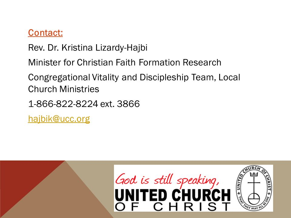 Contact: Rev. Dr. Kristina Lizardy-Hajbi Minister for Christian Faith Formation Research Congregational Vitality and Discipleship Team, Local Church M